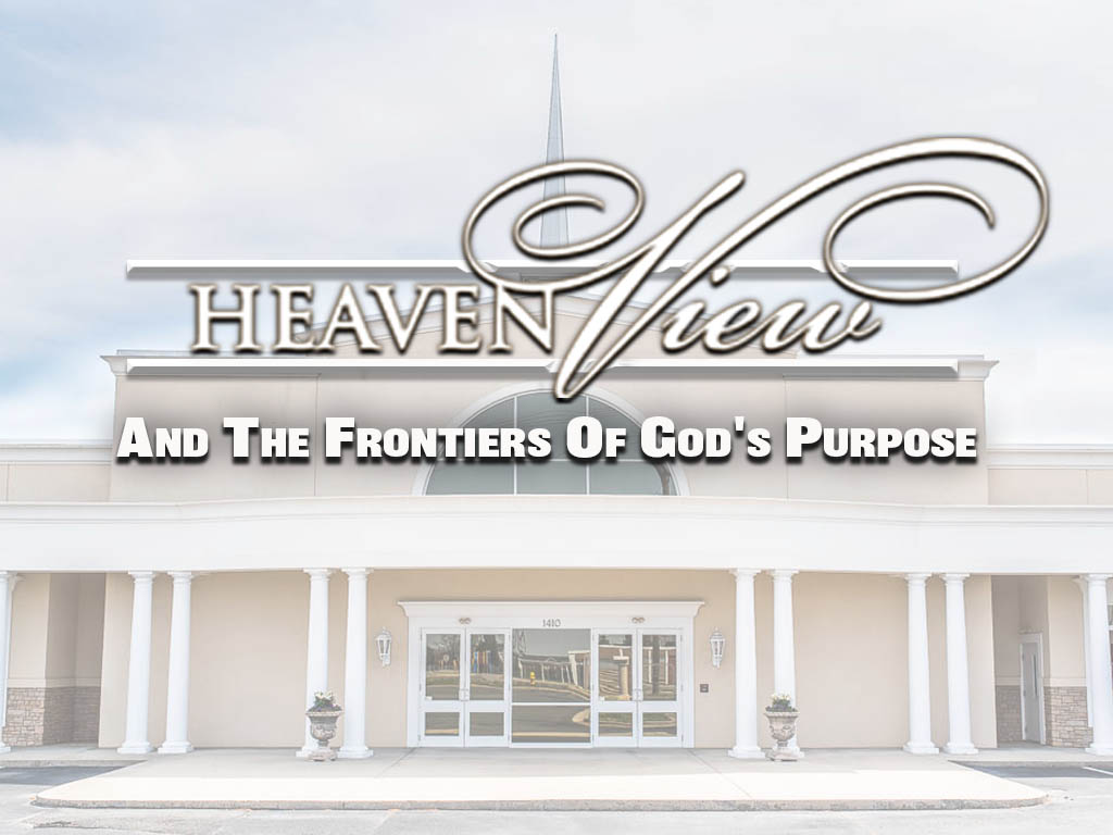 Heavenview And The Frontiers Of Gods Purpose